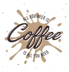 All you need is coffee lettering poster vector