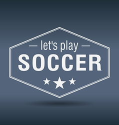 Lets play soccer hexagonal white vintage retro vector