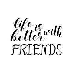 Life is better with friends lettering vector
