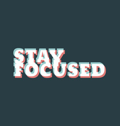 stay focused inspirational phrase vector image vector image