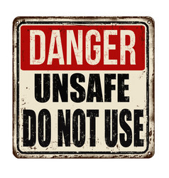danger unsafe do not use vintage rusty metal sign vector image vector image