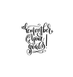 Remember your goals hand lettering positive quote vector