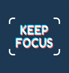 Keep focus inspirational phrase vector