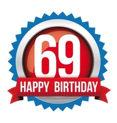 Sixty nine years happy birthday badge ribbon vector