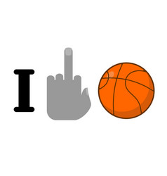 I hate basketball fuck symbol of hatred and ball vector