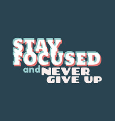 Stay focused and never give up phrase vector