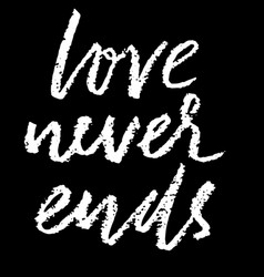 Love never ends hand drawn romantic phrase chalk vector