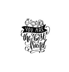 you are the best friend black and white hand vector image vector image
