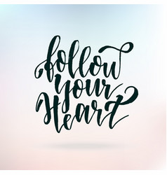 follow your heart inspirational quote about life vector image vector image