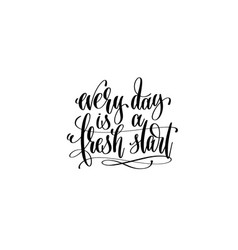 Every day is a fresh start hand lettering positive vector