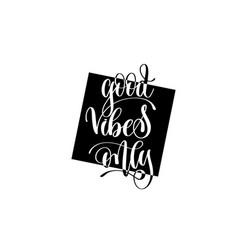 Good vibes only hand lettering positive quote vector