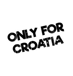 Only for croatia rubber stamp vector