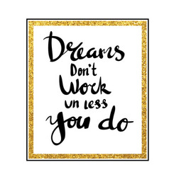 Dreams dont work un less you do for poster vector