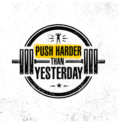 Push harder than yesterday sport inspiring vector