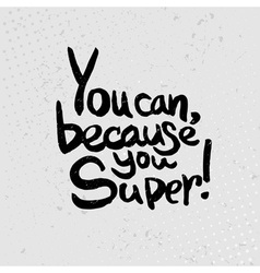 You can because you super - hand drawn quotes vector