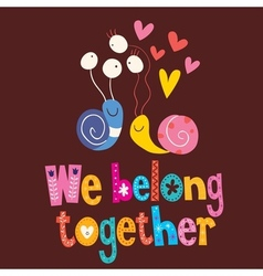 We belong together cute snails love card 2 vector