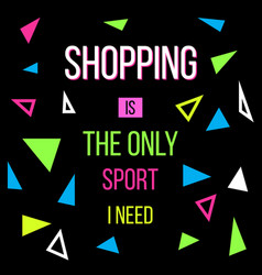 shopping is the only sport i need sale quote vector image
