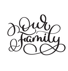 Our family text on white background vintage hand vector
