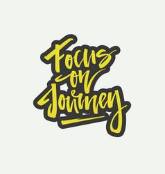 Focus on jorney lettering vector