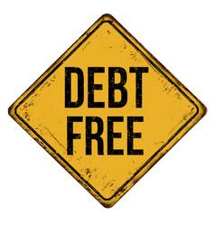 Debt free vintage rusty metal sign vector