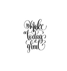 make today great hand lettering positive quote vector image vector image