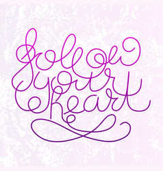 follow your heart lettering card design template vector image
