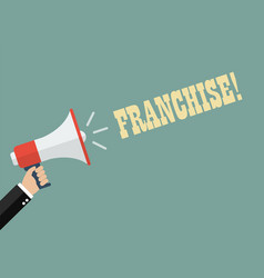 Hand holding megaphone with word franchise vector