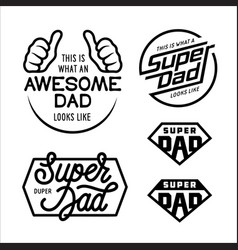 Super dad emblems labels prints set vector