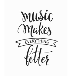 Music makes everything better quote typography vector