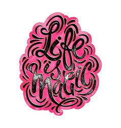 Life is magic concept hand lettering motivation vector