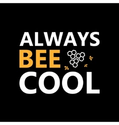 Always bee cool - creative grunge quote vector image vector image