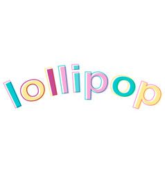Word lollipop minimalistic style colorful letters vector