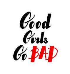 Good girls go bad lettering vector