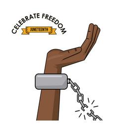 Celebrate freedom juneteenth hand chain broken vector