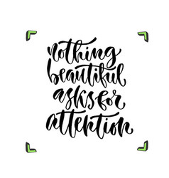 Nothing beautiful asks for attention vector