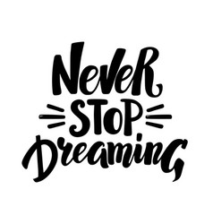never stop dreaming hand written calligraphy vector image