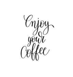 enjoy your coffee black and white hand written vector image