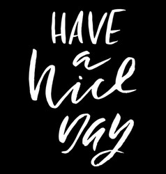 have a nice day hand drawn lettering vector image
