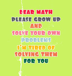 Inspiring motivation quote with text dear math vector