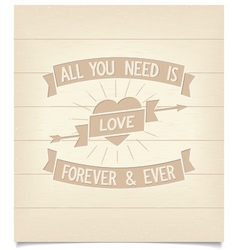 All you need is love phrase on wood signboard vector