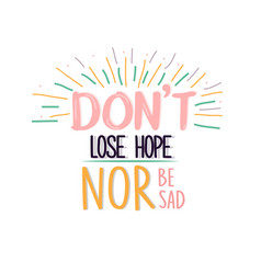 dont lose hope nor be sad quotes poster motivation vector image vector image