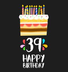 happy birthday card 39 thirty nine year cake vector image vector image