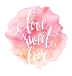 Poster watercolor lettering love sweet love vector