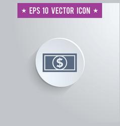 Dollar bill symbol icon on gray shaded background vector