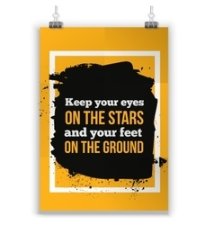 Keep your eyes on the stars and your feet on the vector image vector image