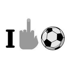 I hate football fuck symbol of hatred and soccer vector