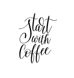 Start with coffee black and white hand written vector