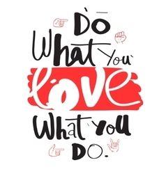 Do what you love love what you do Hand drawn vector image