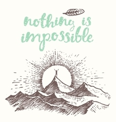 Drawn quote nothing impossible man top mountain vector