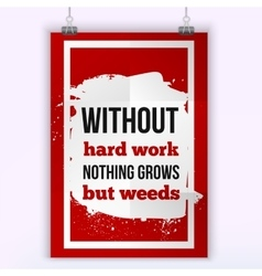 Without hard work nothing grows but weeds vector